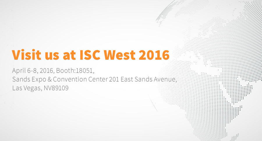 Visit us at ISC West 2016, April 6-8, 2016, Booth:18051, Sands Expo & Convention Center 201 East Sands Avenue, Las Vegas, NV89109